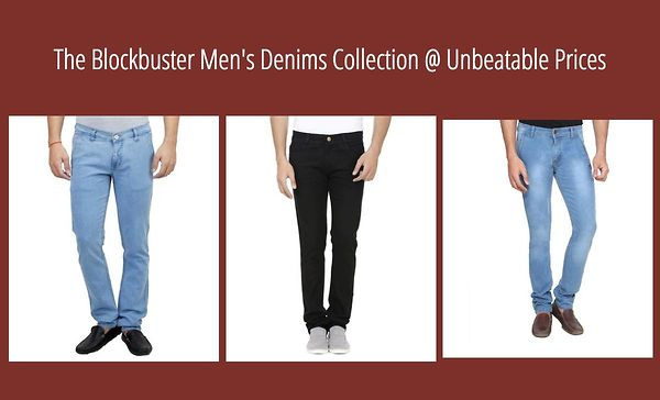 The Blockbuster Men's Denims Collection @ Unbeatable Prices